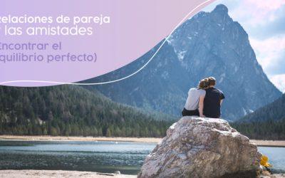 Relaciones de pareja y las amistades (encontrar el equilibrio perfecto)